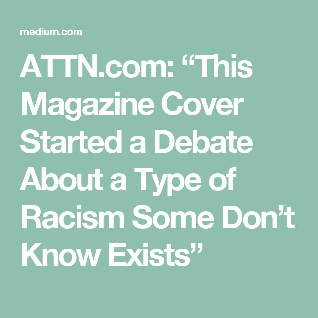 "ATTN.com: ""This Magazine Cover Started a Debate About a Type of Racism Some Don't Know Exists"""