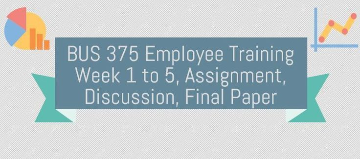 BUS 375 Employee Training Week 1Assignment, Training ModelsDiscussion 1, Human CapitalDiscussion 2, Strategic TrainingWeek 2Assignment, Learning Theories PaperDiscussion 1, Needs AssessmentDiscussion 2, Effective LearningWeek 3Assignment, The Transfer of Training PaperDiscussion 1, The Learning Orga