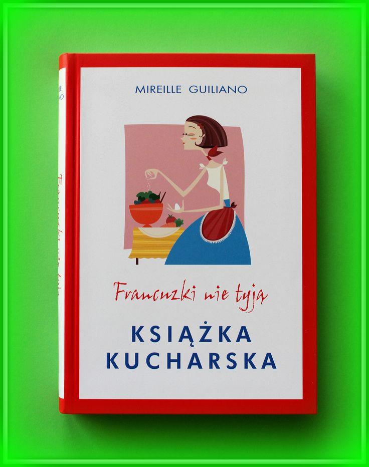 """Książka dla Ciebie i na prezent- """"Francuzki nie tyją. Książka kucharska"""" w księgarni PLAC FRANCUSKI. Francuzi lubią jeść i cenią dobrą kuchnię. A jednocześnie Francuzki są szczupłe i zgrabne. Jak im sie udaje połaczyć jedno z drugim? Sprawdźcie sekret jedzenia dla przyjemności."""