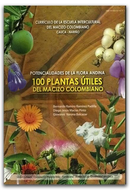 Potencialidades de la flora andina 100 Plantas Útiles del macizo Colombiano – Universidad del Cauca   http://www.librosyeditores.com/tiendalemoine/fotografia/2394-potencialidades-de-la-flora-andina-100-plantas-utiles-del-macizo-colombiano.html    Editores y distribuidores.