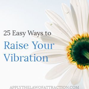 Learn easy ways to raise your vibration fast! When you raise your energy and vibration on a daily basis, the faster your desires manifest. Find out how...