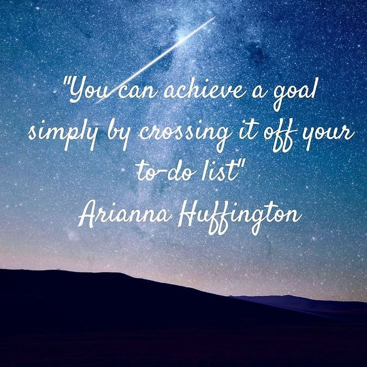 """""""You can achieve a goal simply by crossing it off your to-do list"""" Arianna Huffington"""