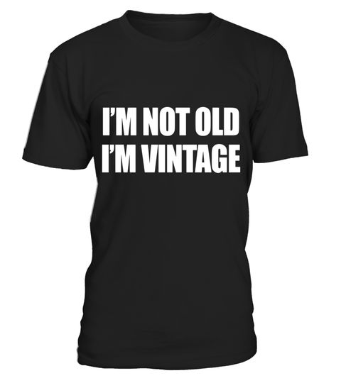 # I'm Not Old I'm Vintage Old People Gag Gifts . Special Offer, not available in shops Comes in a variety of styles and colours Buy yours now before it is too late! Secured payment via Visa / Mastercard / Amex / PayPal How to place an order Choose the mod