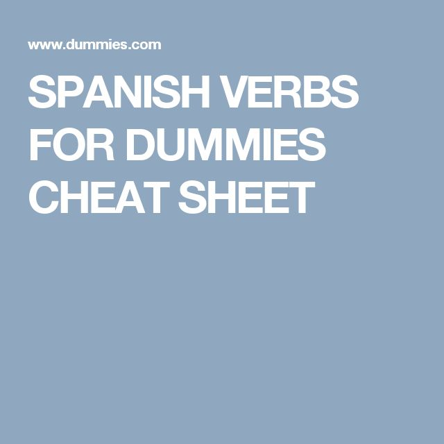 SPANISH VERBS FOR DUMMIES CHEAT SHEET