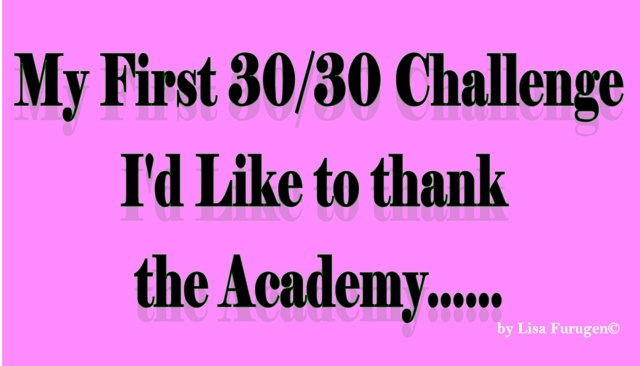 My first 30-30 Challenge: I'd Like to thank the Academy…..