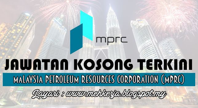 Jawatan Kosong di Malaysia Petroleum Resources Corporation (MPRC) - 31 Aug 2016   Malaysia Petroleum Resources Corporation (MPRC) started operation in July 2011. As an agency reporting to the Prime Ministers Department MPRCs role is to promote catalyse and transform the oil and gas services sector to become stronger entities to support industry needs domestically as well as in international markets. In doing so MPRC wants to position Malaysia to be the number one Oil & Gas hub in the Asia…