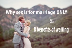 Why sex is for marriage ONLY and 8 benefits of waiting.  The comments and authors response are just as worth reading.