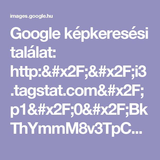 Google képkeresési találat: http://i3.tagstat.com/p1/0/BkThYmmM8v3TpCPykZgCzMZgGm_vSxLoA8uPuYQKAfnc73_BBhL8Zg==.jpg