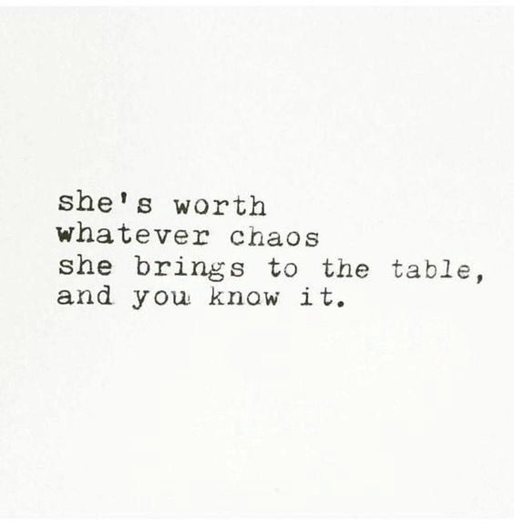 she's worth whatever chaos she brings to the table, and you know it. - ENFP