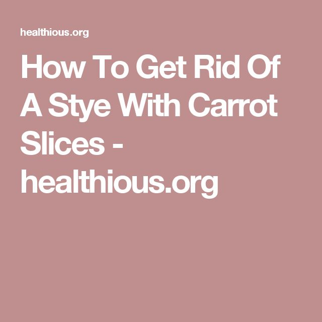 How To Get Rid Of A Stye With Carrot Slices - healthious.org