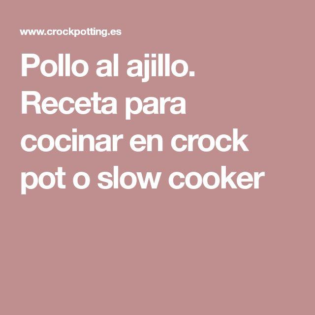 Pollo al ajillo. Receta para cocinar en crock pot o slow cooker