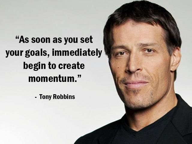 """As soon as you set your goals, immediately begin to create momentum."" - Tony Robbins - More Tony Robbins at http://www.evancarmichael.com/Famous-Entrepreneurs/744/summary.php"
