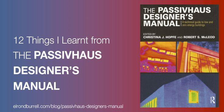 12 Things Elrond Burrell learnt from the Passivhaus Designer's Manual