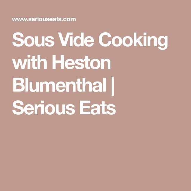 Sous Vide Cooking with Heston Blumenthal | Serious Eats