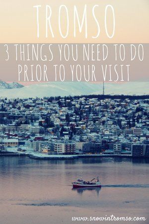 Planning a visit to Tromso in Northern Norway? Here are 3 things you need to do prior to your visit!