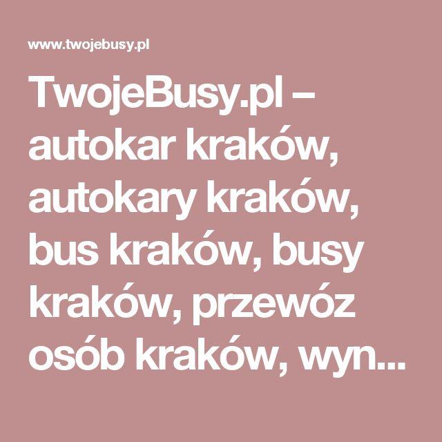 TwojeBusy.pl – autokar kraków, autokary kraków, bus kraków, busy kraków, przewóz osób kraków, wynajem autokarów kraków, wynajem busów kraków