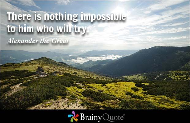 There is nothing impossible to him who will try. - Alexander the Great - BrainyQuote