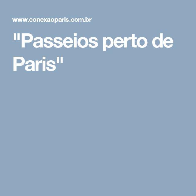 """""""Passeios perto de Paris"""""""