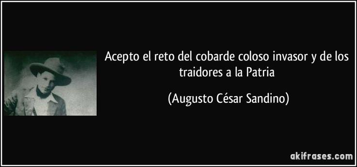 Acepto el reto del cobarde coloso invasor y de los traidores a la Patria (Augusto César Sandino)