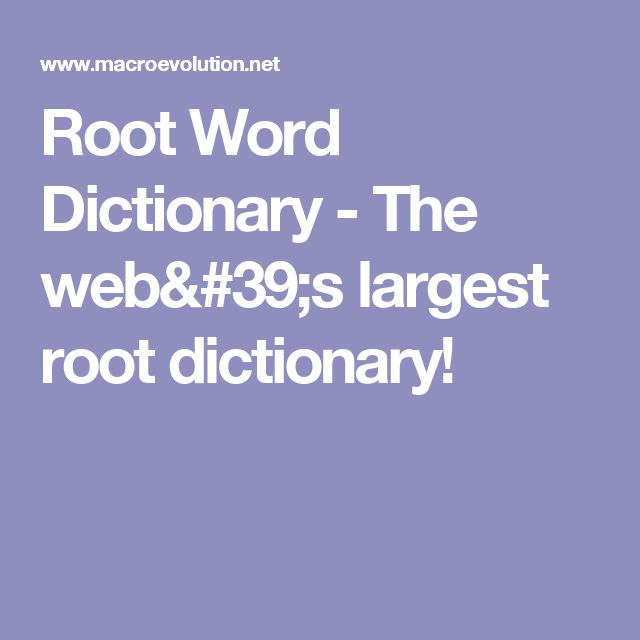 Root Word Dictionary - The web's largest root dictionary!