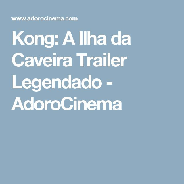 Kong: A Ilha da Caveira Trailer Legendado - AdoroCinema