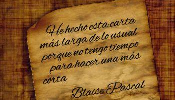 He hecho esta carta más larga de lo usual porque no tengo tiempo para hacer una más corta - Blaise Pascal