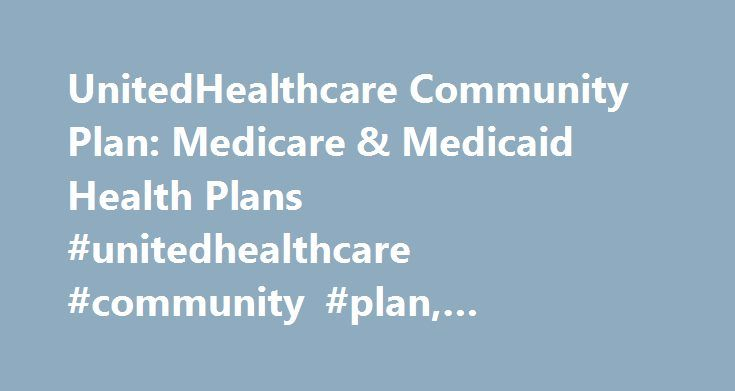 UnitedHealthcare Community Plan: Medicare & Medicaid Health Plans #unitedhealthcare #community #plan, #medicaid, #medicare http://fort-worth.remmont.com/unitedhealthcare-community-plan-medicare-medicaid-health-plans-unitedhealthcare-community-plan-medicaid-medicare/  # Welcome to the Community. Looking for the federal government's Medicaid website? Look here at Medicaid.gov . UnitedHealthcare Dual Complete Plans By submitting information, you agree that a UnitedHealthcare sales…