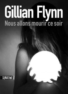 Découvrez Nous allons mourir ce soir de Gillian Flynn sur Booknode, la communauté du livre