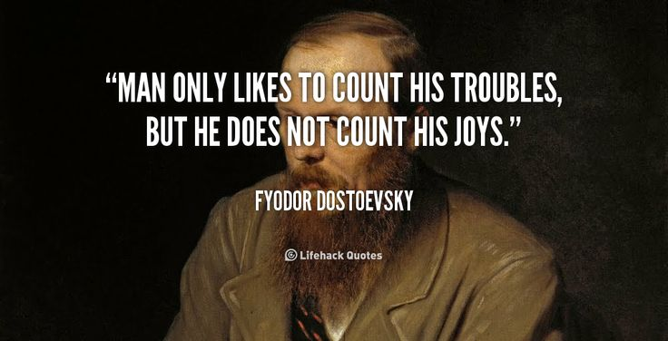Man only likes to count his troubles, but he does not count his ...
