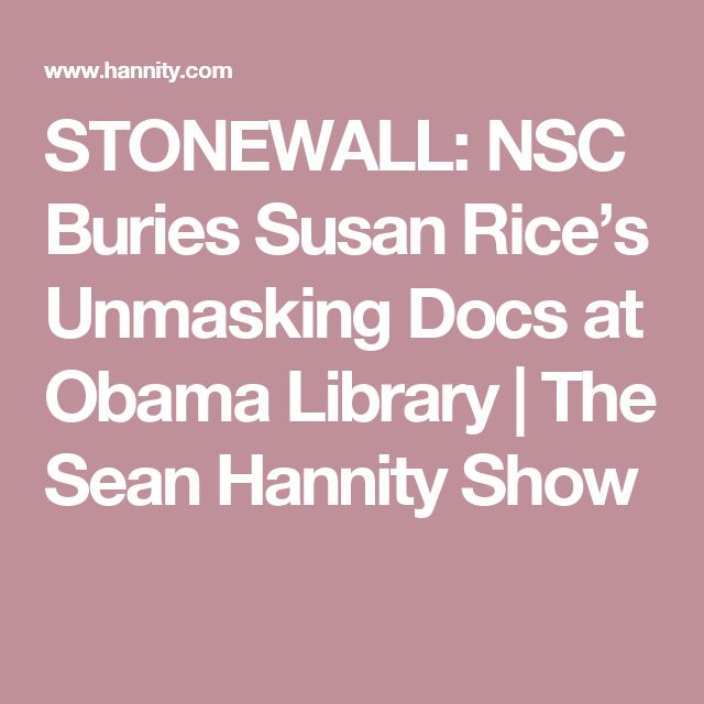 STONEWALL: NSC Buries Susan Rice's Unmasking Docs at Obama Library | The Sean Hannity Show