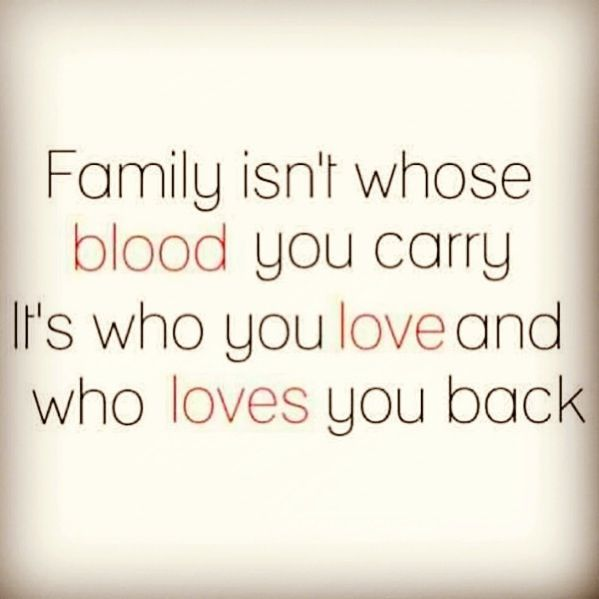 "In life, I've learned that ""Family"" doesn't have to be those who are blood related... Sometimes family are the ones who can hurt you the most... It's all about ""LOVE"" - If you love someone who loves you back... That's family!!!! @MamaNaturalista"