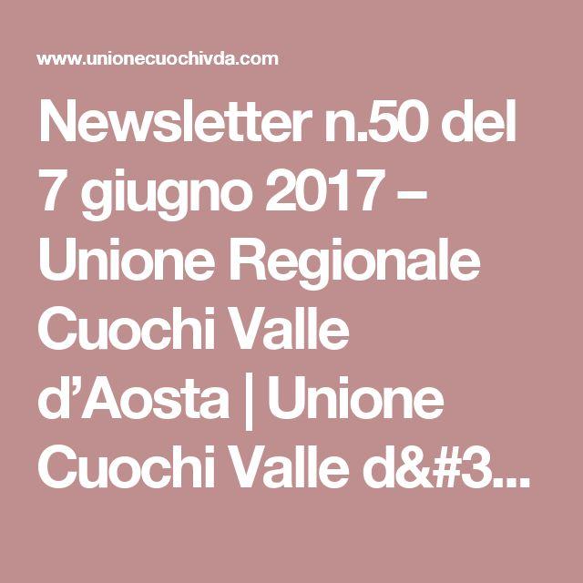 Newsletter n.50 del 7 giugno 2017 – Unione Regionale Cuochi Valle d'Aosta | Unione Cuochi Valle d'Aosta