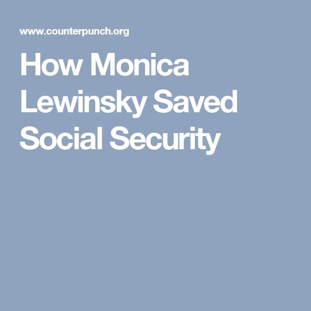 How Monica Lewinsky Saved Social Security