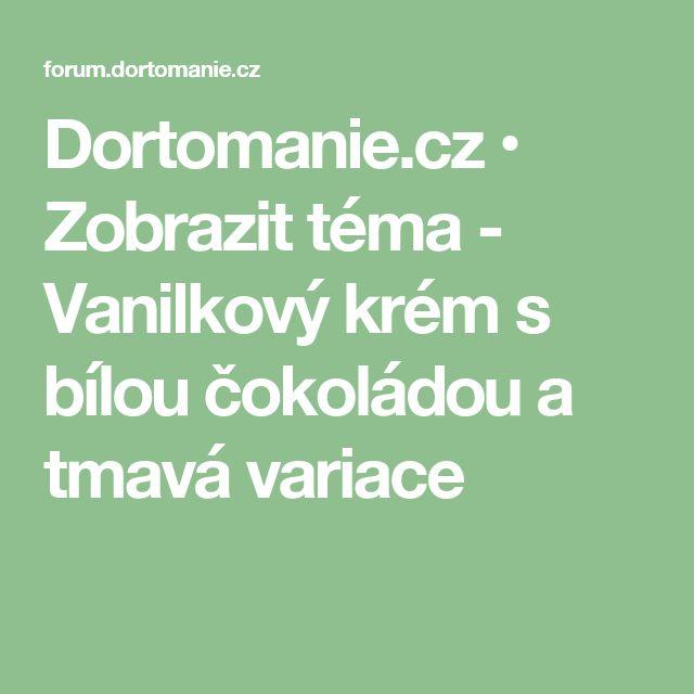 Dortomanie.cz • Zobrazit téma - Vanilkový krém s bílou čokoládou a tmavá variace