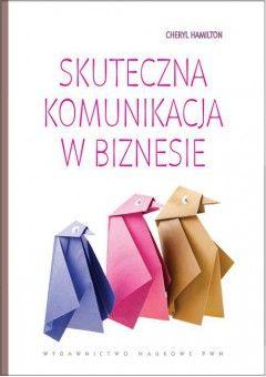 Hamilton C.: Skuteczna komunikacja w biznesie ; przekł. Anna Cybulko ; red. nauk. wyd. pol. Teresa Rzepa. - Warszawa : Wydawnictwo Naukowe PWN, 2011. Sygn.: HD30.3 .H36 2011