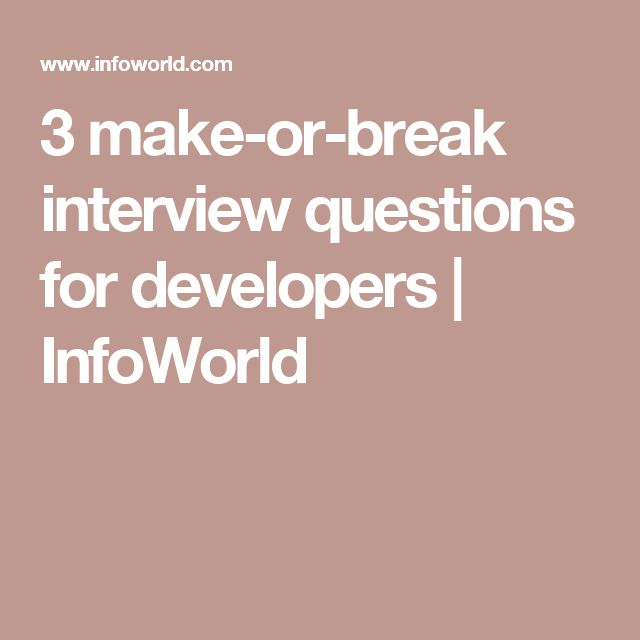 3 make-or-break interview questions for developers   InfoWorld