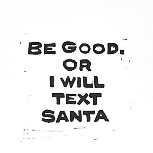 be good or I will text santa