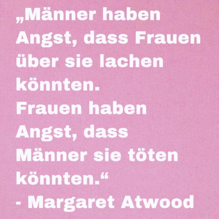 """""""Männer haben Angst, dass Frauen über sie lachen könnten. Frauen haben Angst, dass Männer sie töten könnten."""" Margaret Atwood #margaretatwood #womensday #feministischerkampftag #weltfrauentag #feminism #thehandmaidstale"""