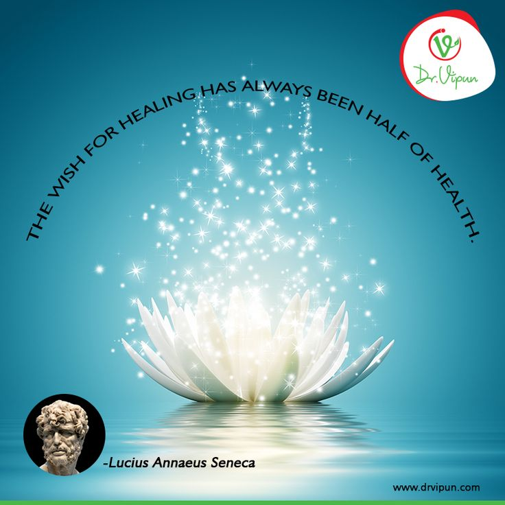 Quote of the Day:  The wish for Healing has always been half of Health. -Lucius Annaeus Seneca  follow on facebook: https://www.facebook.com/Dr.Vipun