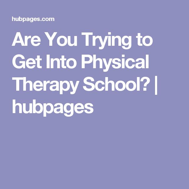 Are You Trying to Get Into Physical Therapy School? | hubpages