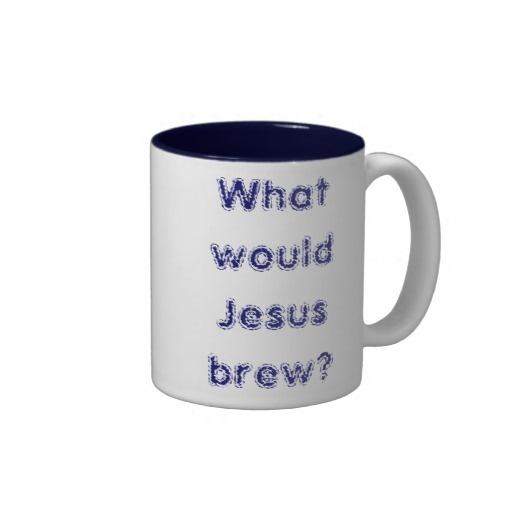 What would Jesus brew? Coffee Mug