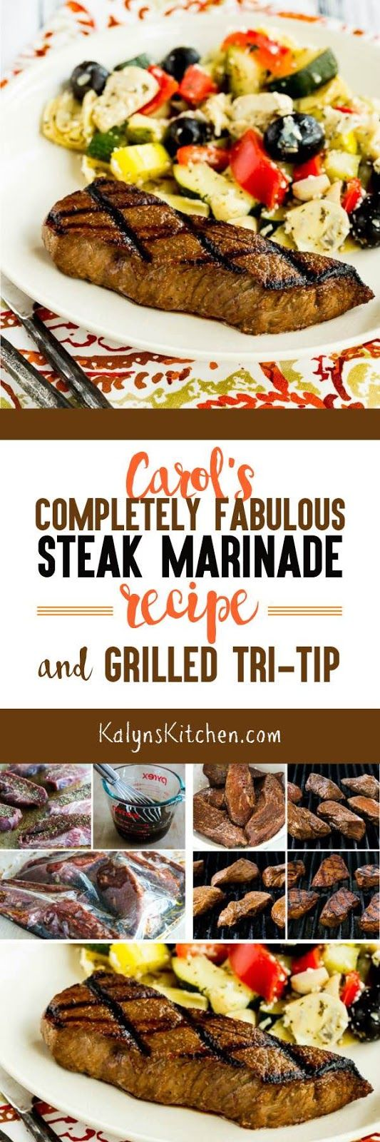 I got the recipe for Carols Completely Fabulous Steak Marinade and Grilled Tri-Tip years ago from a woman who used to be my neighbor, and I've been making it ever since! Thanks Carol! And this tasty recipe is low-carb, gluten-free, and South Beach Diet friendly, and if you use homemade Worcestershire (link included) it can be Paleo and Whole 30 as well.  [found on KalynsKitchen.com]