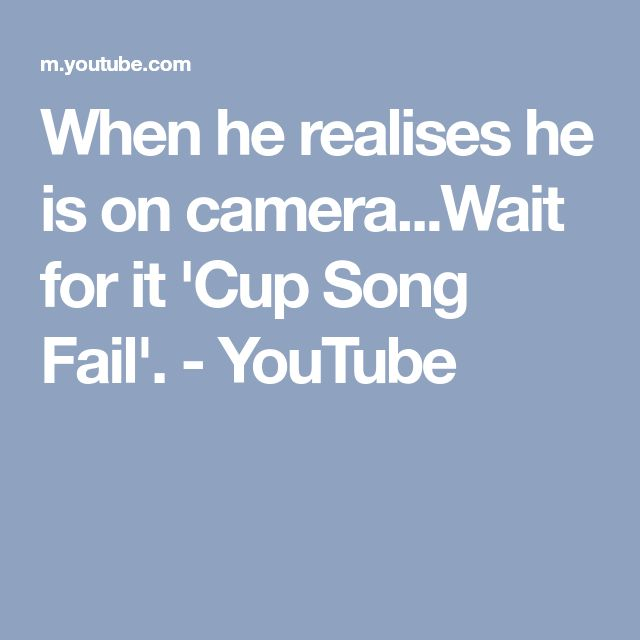When he realises he is on camera...Wait for it 'Cup Song Fail'. - YouTube