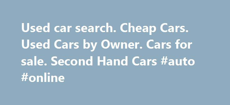 Used car search. Cheap Cars. Used Cars by Owner. Cars for sale. Second Hand Cars #auto #online http://auto.remmont.com/used-car-search-cheap-cars-used-cars-by-owner-cars-for-sale-second-hand-cars-auto-online/  #cheap used cars for sale # Our Services- Rzcars.com We provide you some of the best qualities while purchasing or selling your used cars. leased cars, brand new cars, etc. Our site has been designed specially with the purpose of serving you the best services you can afford in terms of…