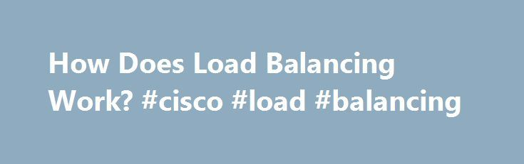 How Does Load Balancing Work? #cisco #load #balancing http://utah.remmont.com/how-does-load-balancing-work-cisco-load-balancing/  # How Does Load Balancing Work? Load balancing is a standard functionality of the Cisco IOS router software, and is available across all router platforms. It is inherent to the forwarding process in the router and is automatically activated if the routing table has multiple paths to a destination. It is based on standard routing protocols, such as Routing…