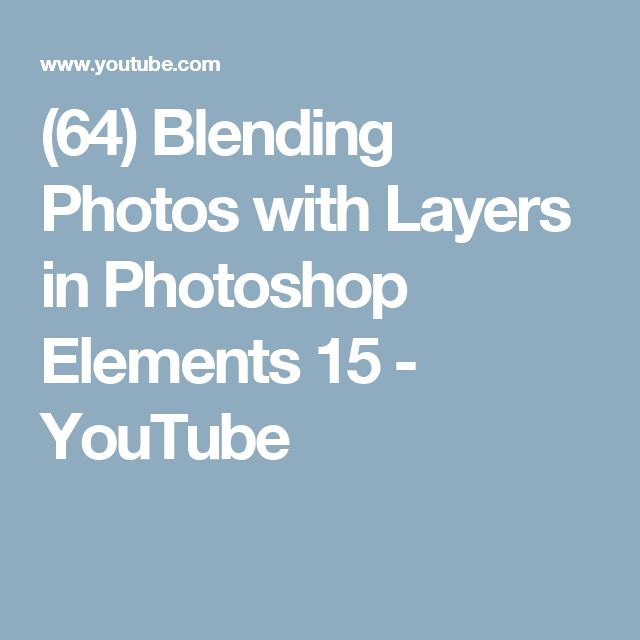 (64) Blending Photos with Layers in Photoshop Elements 15 - YouTube