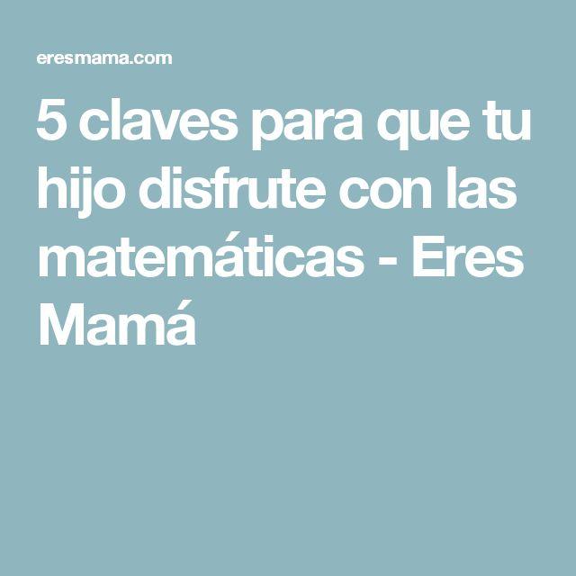 5 claves para que tu hijo disfrute con las matemáticas - Eres Mamá