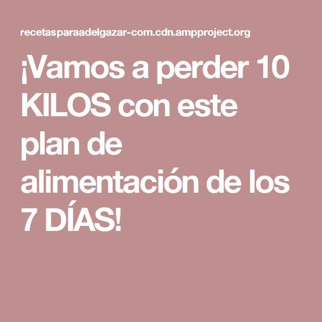 ¡Vamos a perder 10 KILOS con este plan de alimentación de los 7 DÍAS!