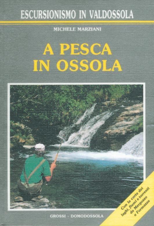 A pesca in Ossola, Grossi Editore, Domodossola, 1996