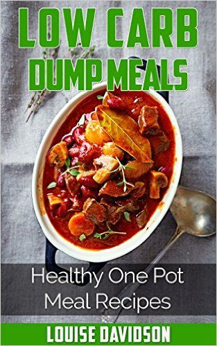 Low Carb Dump Meals: Healthy One Pot Meal Recipes - Kindle edition by Louise Davidson. Cookbooks, Food & Wine Kindle eBooks @ Amazon.com.